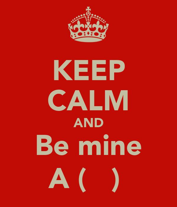 KEEP CALM AND Be mine A (ʃ⌣ƪ)