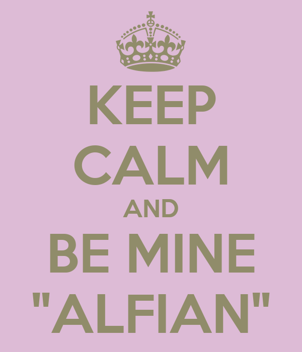 "KEEP CALM AND BE MINE ""ALFIAN"""