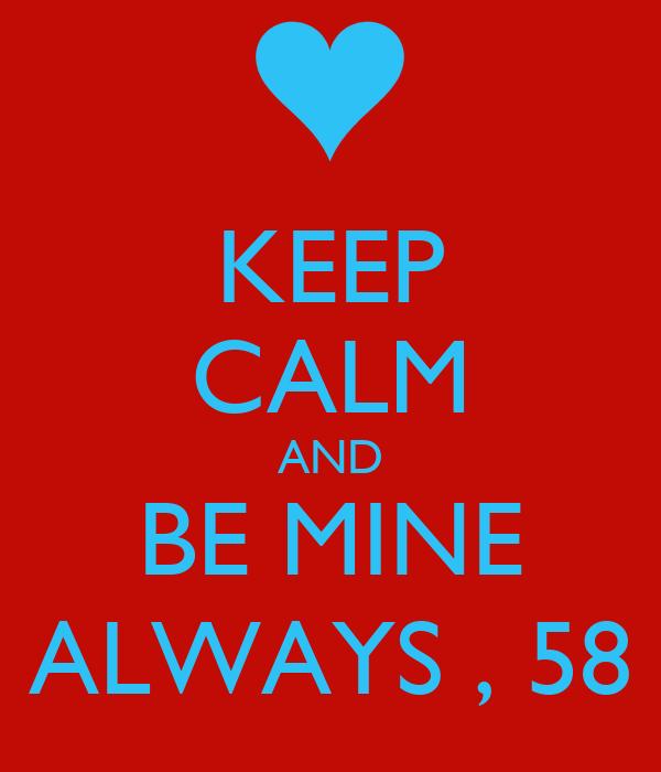 KEEP CALM AND BE MINE ALWAYS , 58