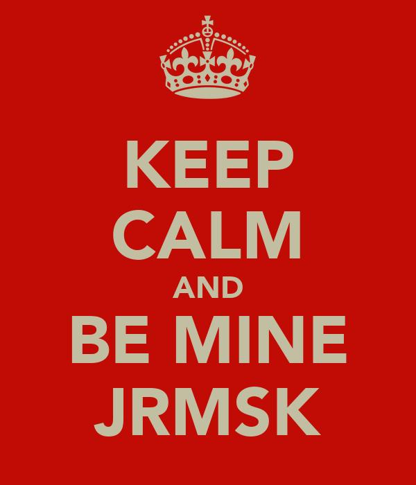 KEEP CALM AND BE MINE JRMSK