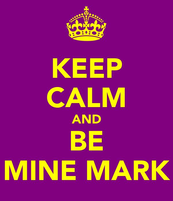 KEEP CALM AND BE MINE MARK