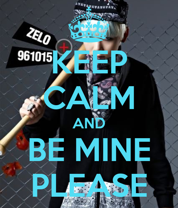 KEEP CALM AND BE MINE PLEASE