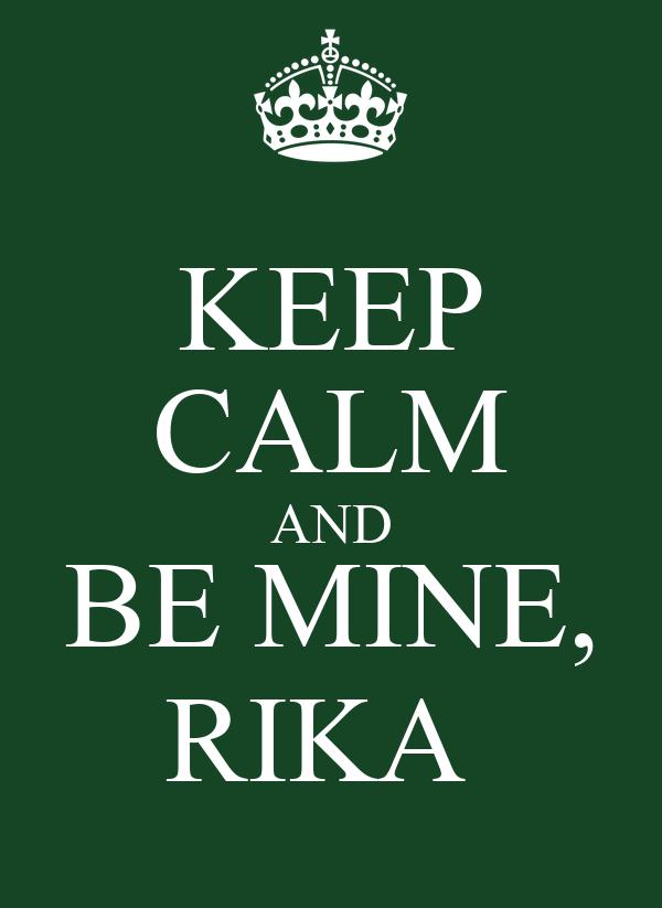 KEEP CALM AND BE MINE, RIKA