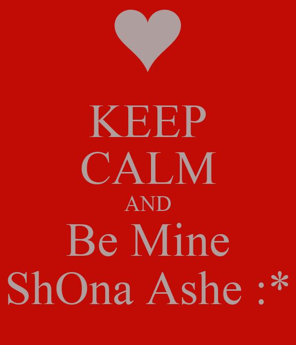 KEEP CALM AND Be Mine ShOna Ashe :*