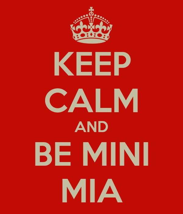 KEEP CALM AND BE MINI MIA