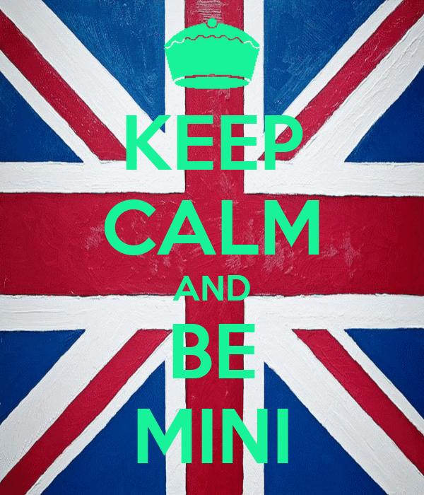 KEEP CALM AND BE MINI