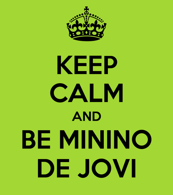 KEEP CALM AND BE MININO DE JOVI