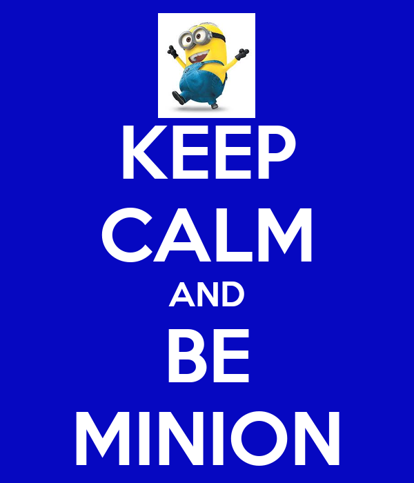 KEEP CALM AND BE MINION