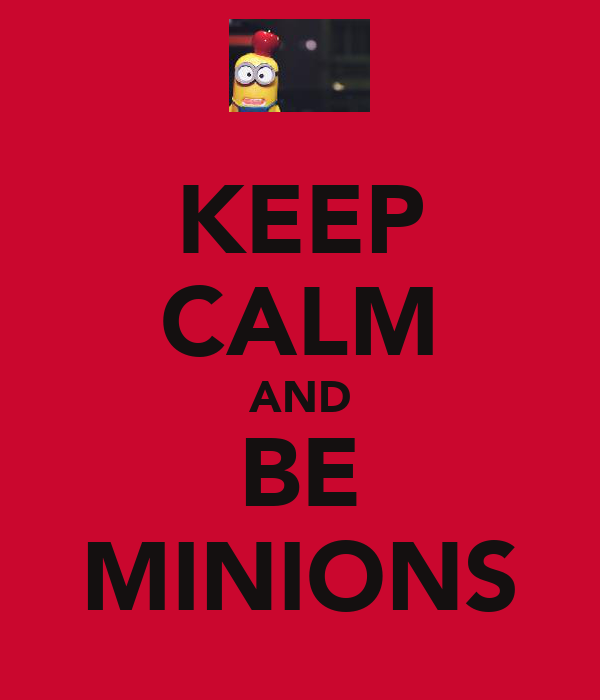 KEEP CALM AND BE MINIONS