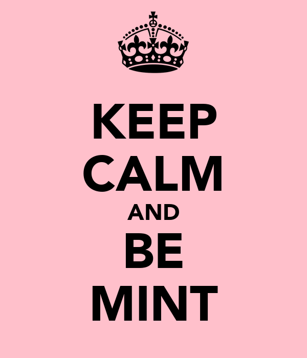 KEEP CALM AND BE MINT