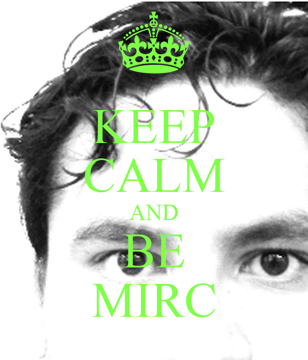 KEEP CALM AND BE MIRC