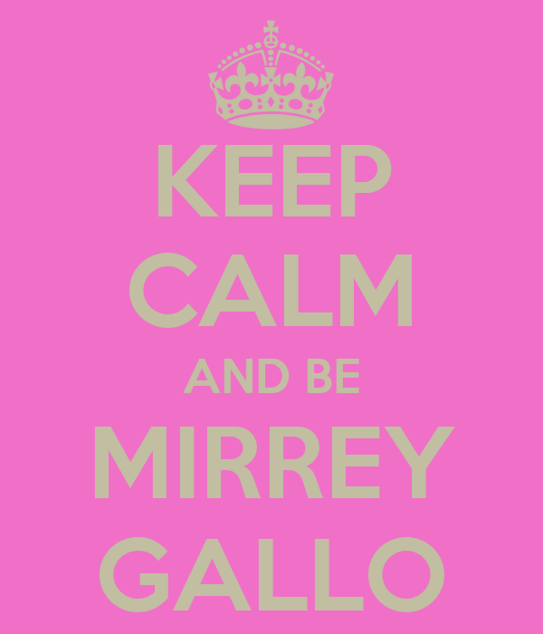 KEEP CALM AND BE           MIRREY           GALLO