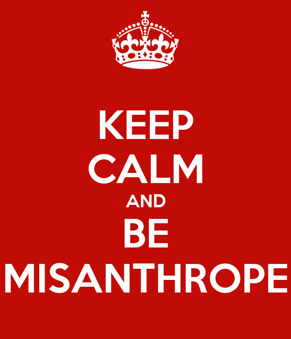 KEEP CALM AND BE MISANTHROPE