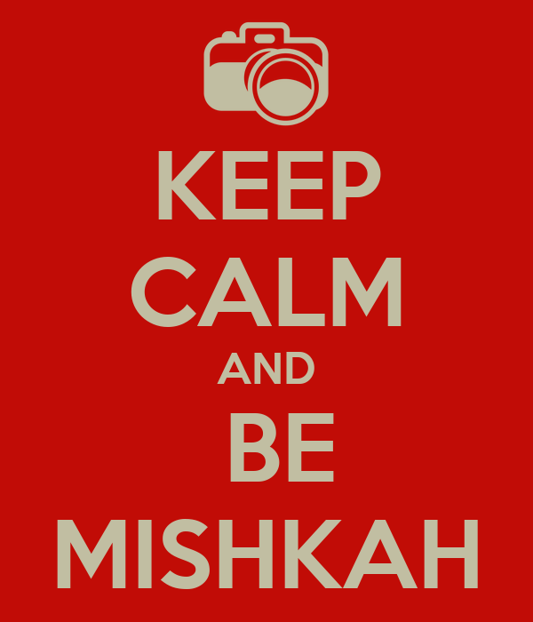 KEEP CALM AND  BE MISHKAH