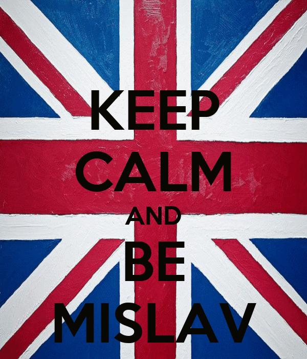 KEEP CALM AND BE MISLAV