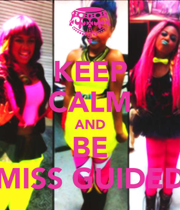 KEEP CALM AND BE MISS GUIDED