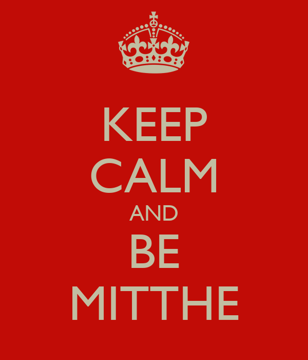 KEEP CALM AND BE MITTHE