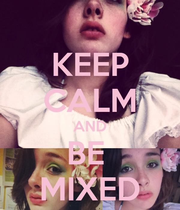 KEEP CALM AND BE  MIXED
