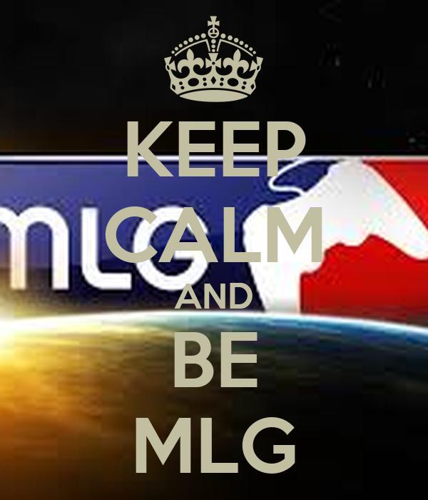 KEEP CALM AND BE MLG