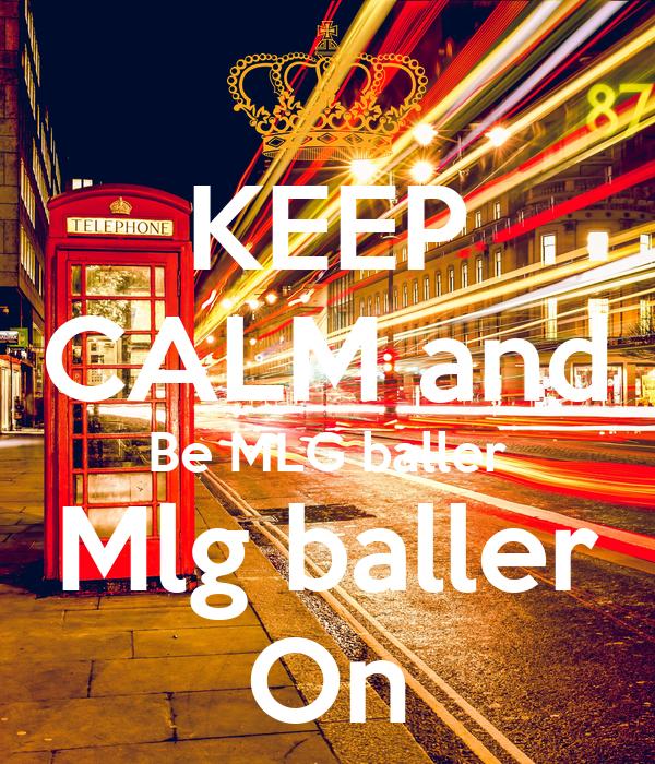 KEEP CALM and Be MLG baller Mlg baller On