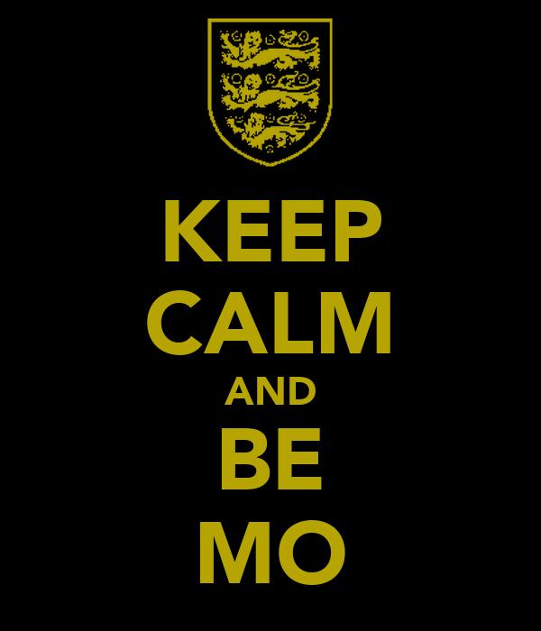 KEEP CALM AND BE MO