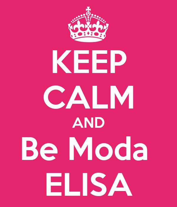 KEEP CALM AND Be Moda  ELISA