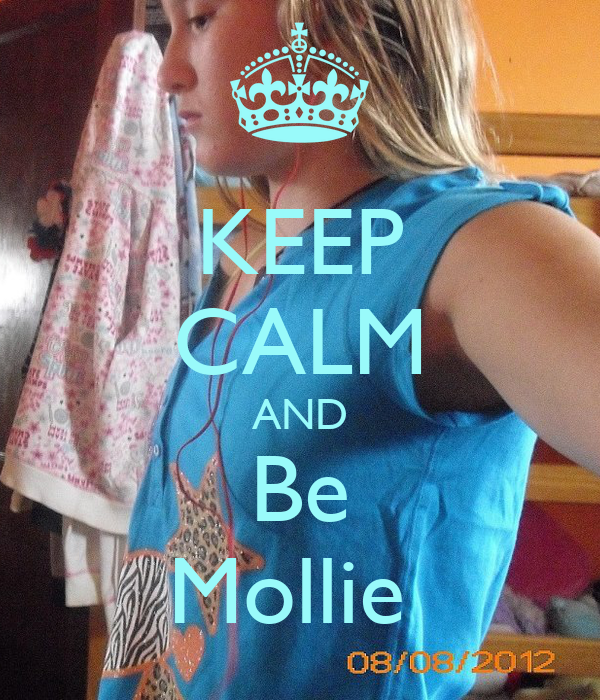 KEEP CALM AND Be Mollie