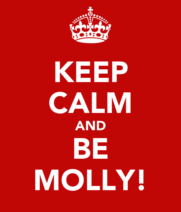 KEEP CALM AND BE MOLLY!