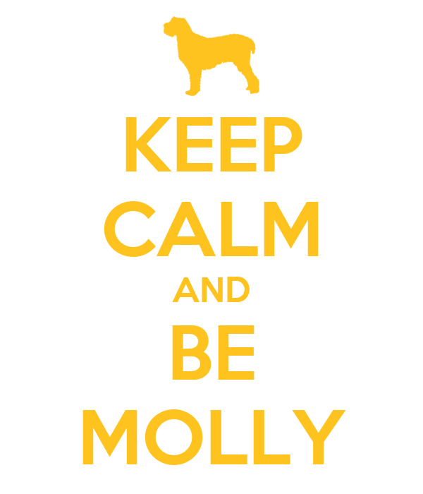 KEEP CALM AND BE MOLLY