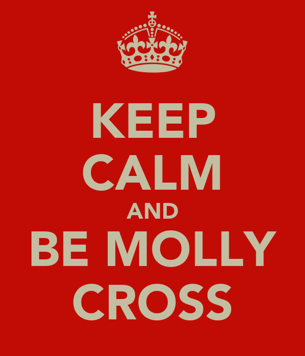 KEEP CALM AND BE MOLLY CROSS