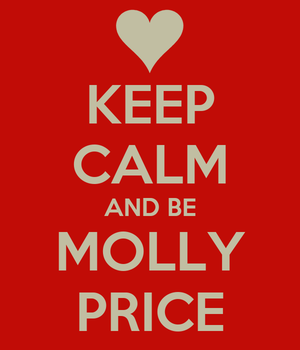KEEP CALM AND BE MOLLY PRICE