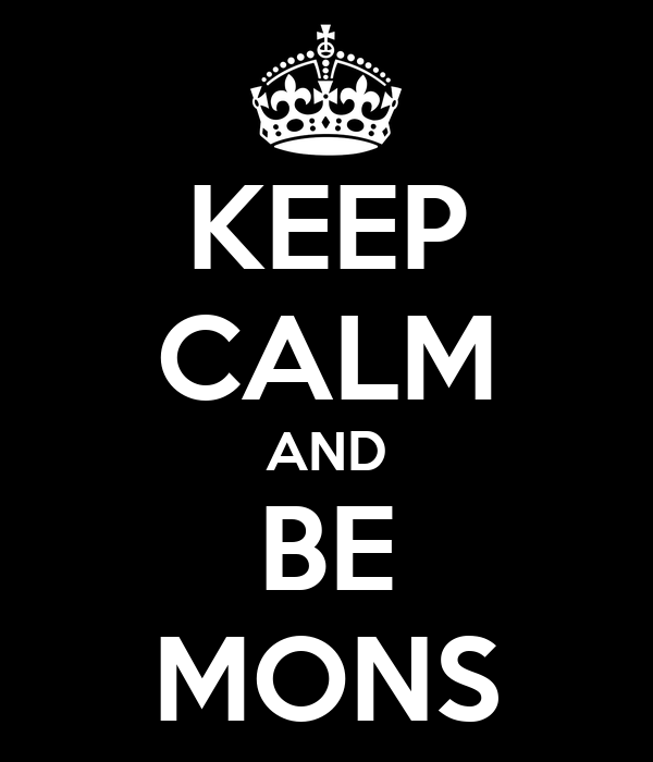 KEEP CALM AND BE MONS