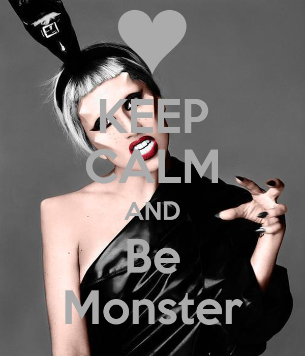 KEEP CALM AND  Be  Monster