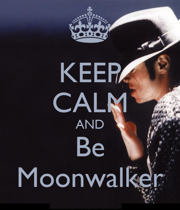 KEEP CALM AND Be Moonwalker