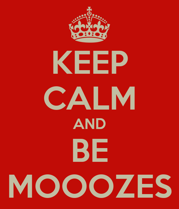 KEEP CALM AND BE MOOOZES