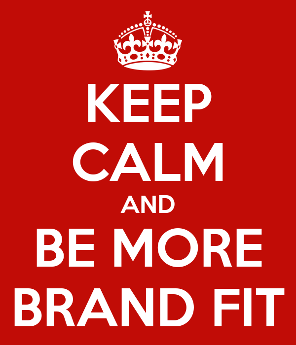 KEEP CALM AND BE MORE BRAND FIT