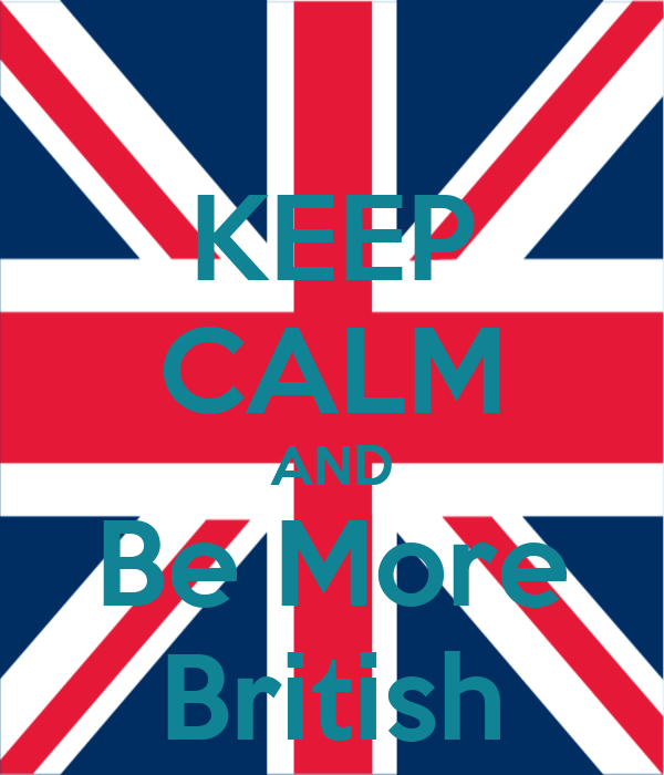 KEEP CALM AND Be More British