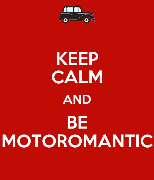 KEEP CALM AND BE MOTOROMANTIC