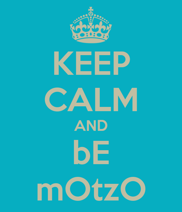 KEEP CALM AND bE mOtzO