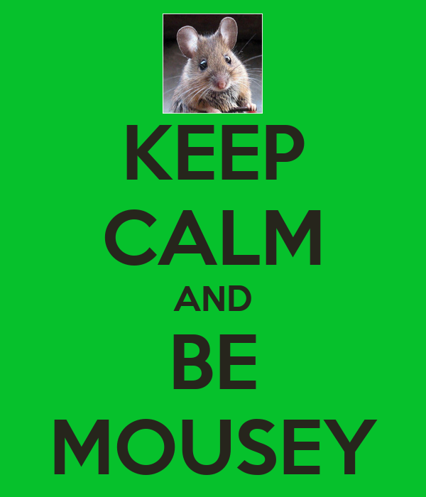 KEEP CALM AND BE MOUSEY