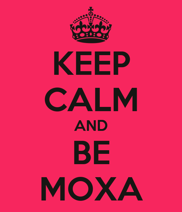 KEEP CALM AND BE MOXA