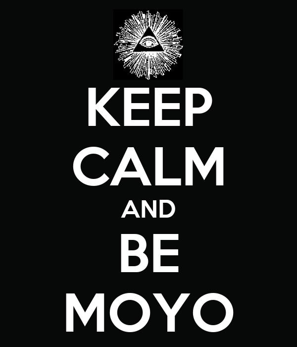 KEEP CALM AND BE MOYO
