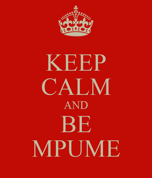 KEEP CALM AND BE MPUME