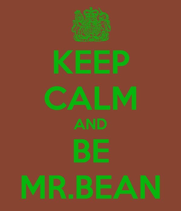 KEEP CALM AND BE MR.BEAN