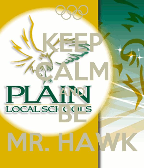 KEEP CALM AND BE MR. HAWK