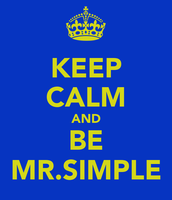 KEEP CALM AND BE MR.SIMPLE