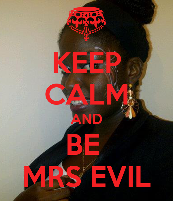 KEEP CALM AND BE  MRS EVIL