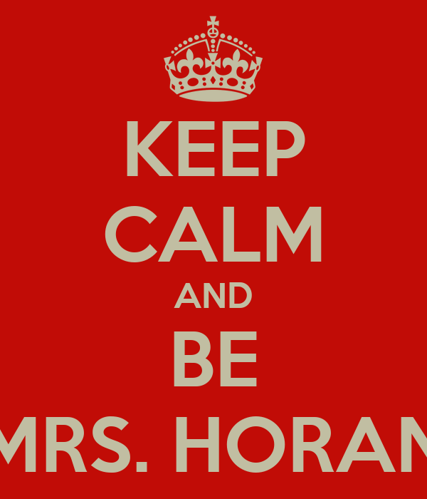 KEEP CALM AND BE MRS. HORAN