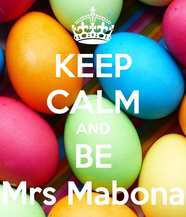 KEEP CALM AND BE Mrs Mabona