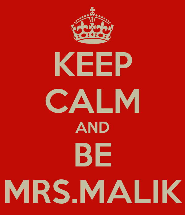 KEEP CALM AND BE MRS.MALIK